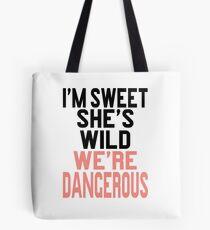 I'm Sweet She's Wild We're Dangerous Tote Bag