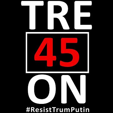 Tre45on Shirt with Resist Trump Putin Hashtag by BootsBoots