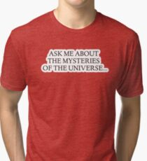 Ask me about The Mysteries of the Universe... Tri-blend T-Shirt