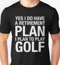 Funny Retirement Plan I Plan on Golfing Humor T Shirt Unisex T-Shirt