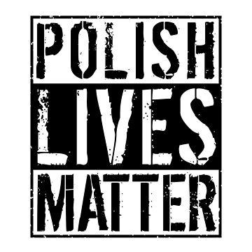 Polish Lives Mattter by stuch75