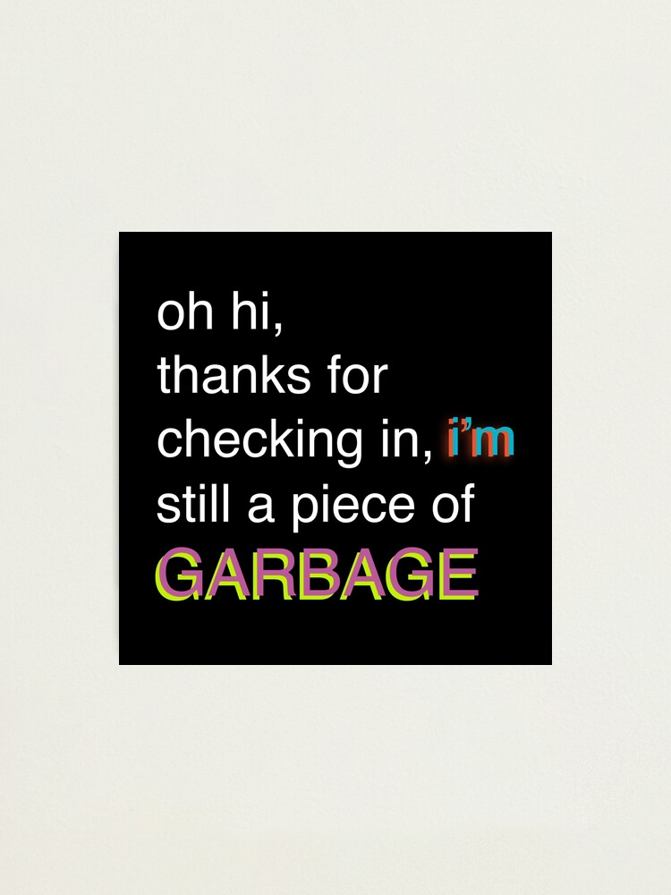 I M Still A Piece Of Garbage Bill Wurtz Photographic Print By Sailboat88 Redbubble