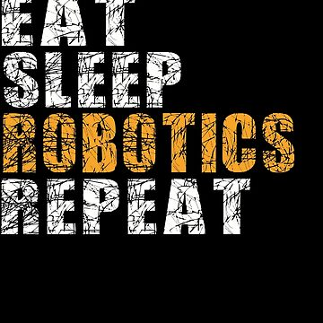 Eat Sleep Robotics Repeat by BeardedAnchor