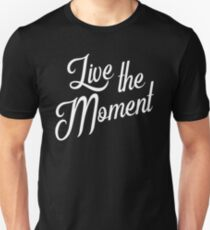 Live the moment - Live the moment Unisex T-Shirt