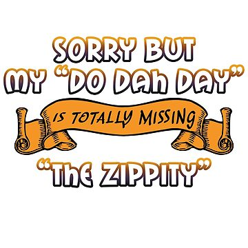 """""""Do Dah Day"""" Totally Missing the """"Zippity"""" by ColorfulMystic"""