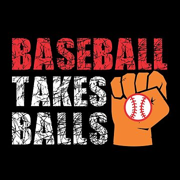 Baseball Takes Balls  by TeeFactory