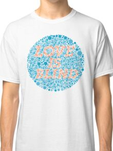 Love is blind Classic T-Shirt