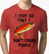 I Fish So Don't Choke People Fishing Yellowstone Cutthroat Trout Fly Rocky Mountain Father Dad Gift Best Seller Char Tri-blend T-Shirt