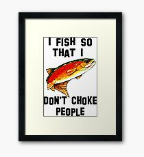 I Fish So Don't Choke People Fishing Yellowstone Cutthroat Trout Fly Rocky Mountain Father Dad Gift Best Seller Char Framed Print