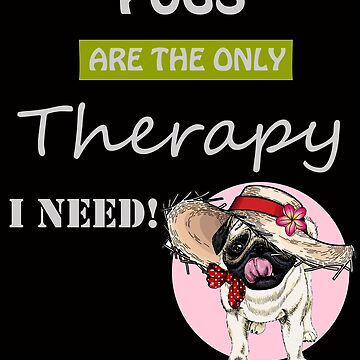 Pugs are the only therapy i need by kimoufaster