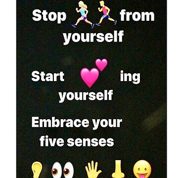 Stop running from yourself; start loving yourself; embrace your five senses by RSTeezandThingz