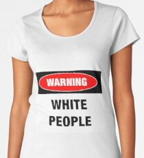 Warning: White People Women's Premium T-Shirt