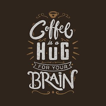 Coffee Is a Hug For The Brain by tobiasfonseca