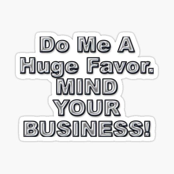 Mind Your Business Sticker