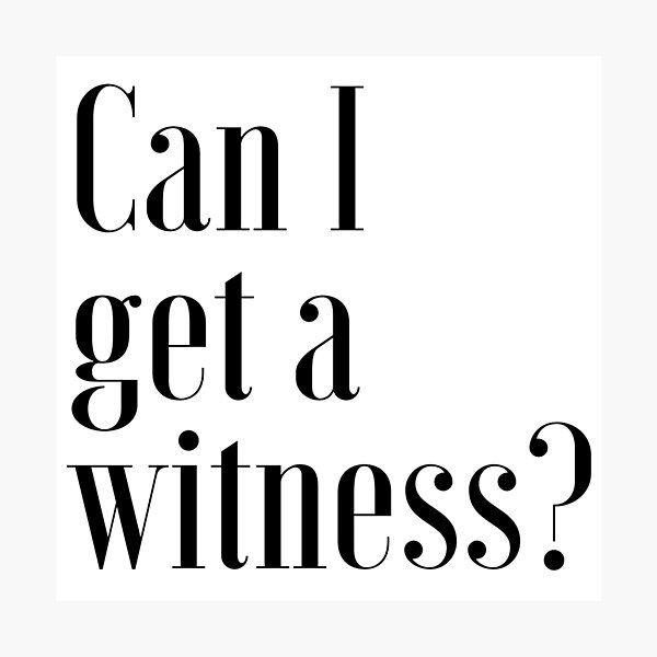 """Can I Get A Witness?"" 1 PETER 3:15 Photographic Print"