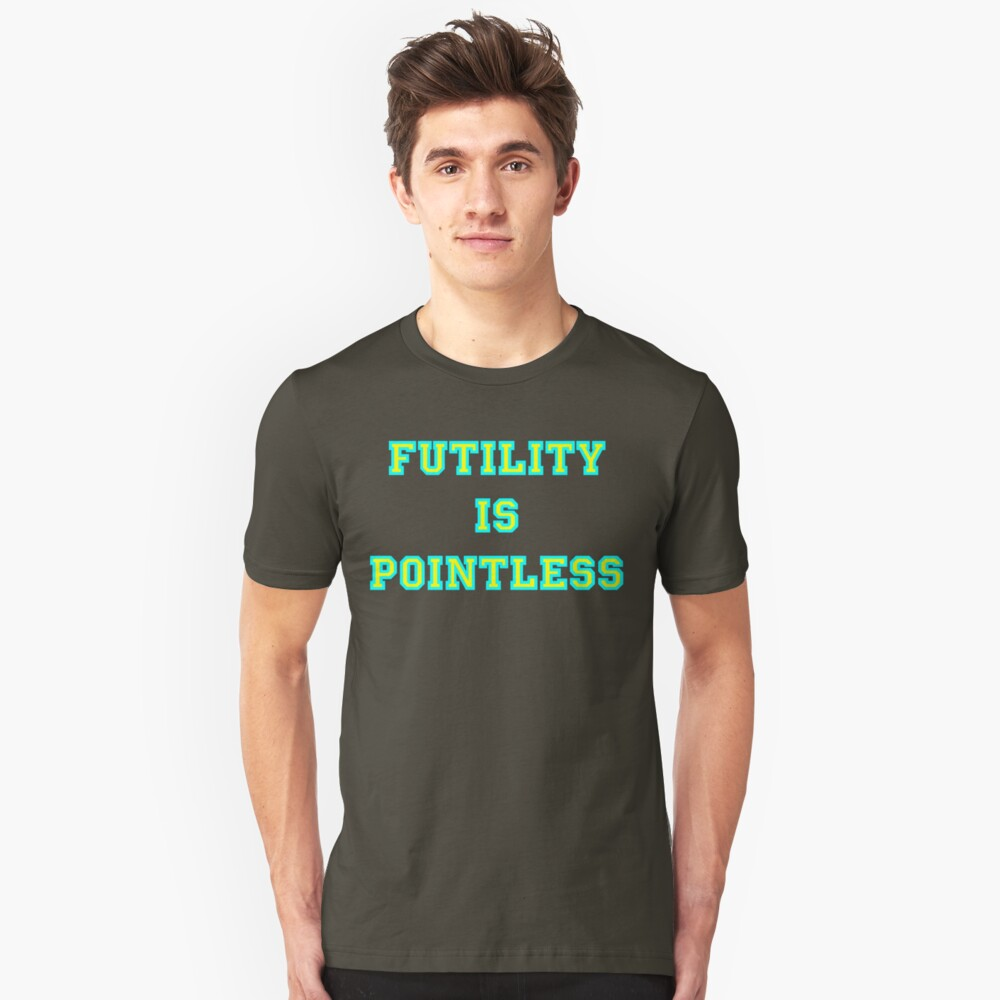 Pointless Futility - Bright Lettering, Funny Unisex T-Shirt Front