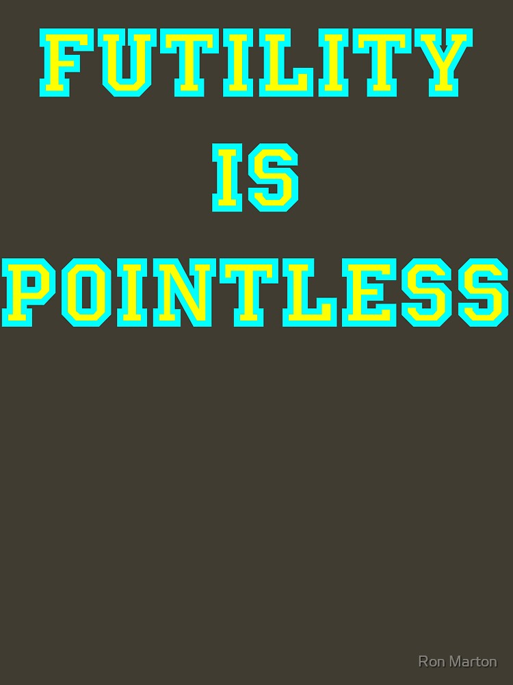 Pointless Futility - Bright Lettering, Funny by RonMarton