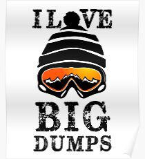 'I Love Big Dumps' Cool Snowboarding Skiing  Poster