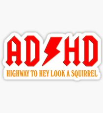AD/HD Highway to hey look a squirrel Sticker