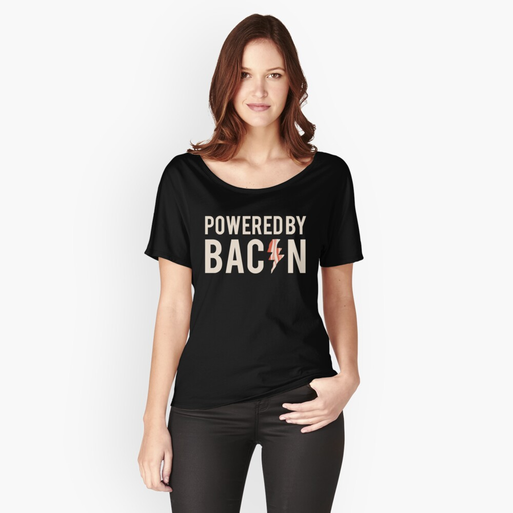 Powered By Bacon - Funny Bacon Lover Design Women's Relaxed Fit T-Shirt Front