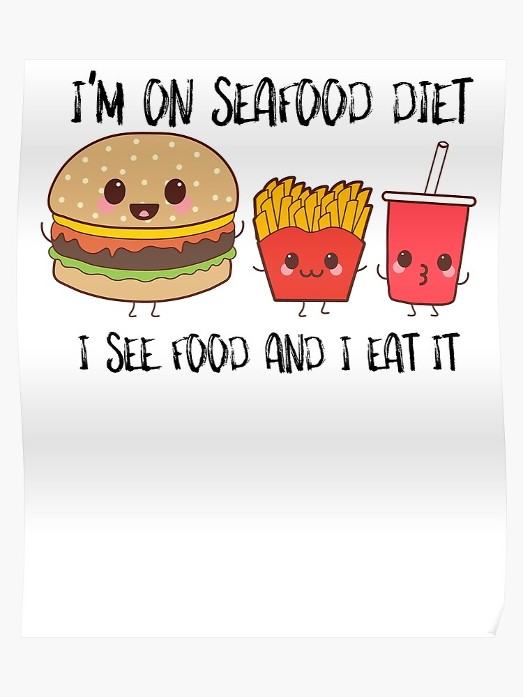 Burger Fries Drinks I M On Seafood Diet I See Food And I Eat It Poster