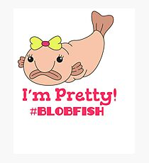 Funny Blobfish Perfect for Fish Lovers I'm pretty #blobfish Photographic Print