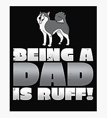 Being A Dad is Ruff Photographic Print