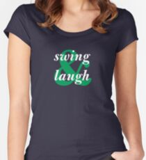 swing & laugh Fitted Scoop T-Shirt