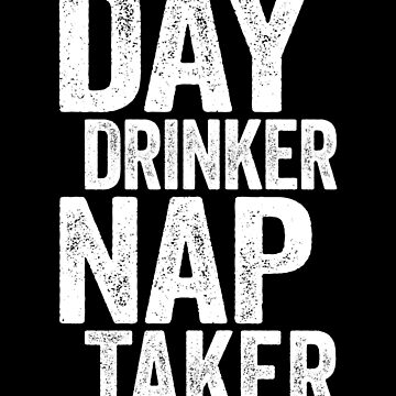 Day Drinker Nap Taker by deepstone