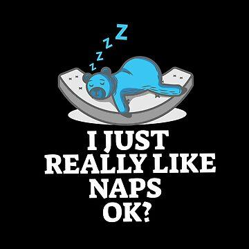 I Just Really Like Naps Okay? - Funny, cute nap, sleepyhead design by shirtrevolution