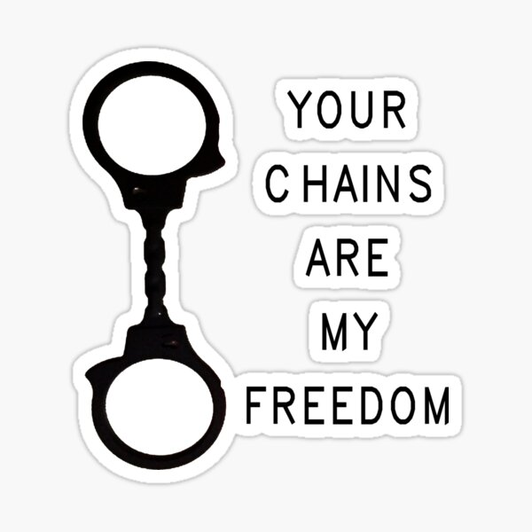 Your chains are my freedom Sticker