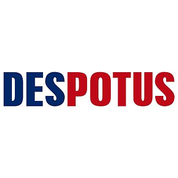 DESPOTUS = DESPOT + POTUS by CafePretzel