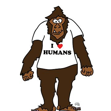 Funny Bigfoot With I Love Humans TShirt For Humanist by lcorri