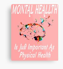 Funny Mental Health Is Just Important As Physical Health T-Shirt Metal Print