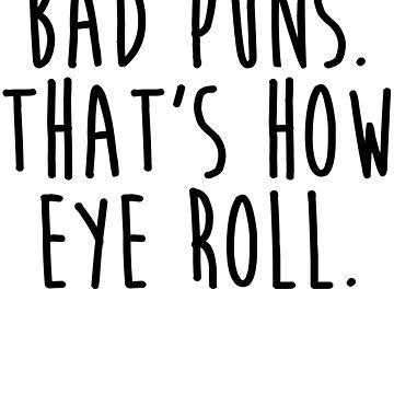 Bad Puns That's How Eye Roll by kamrankhan