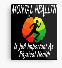 Funny Mental Health Is Just Important As Physical Health Tee Shirt Metal Print
