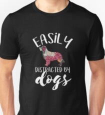 Funny Easily Distracted By Dogs Unisex T-Shirt