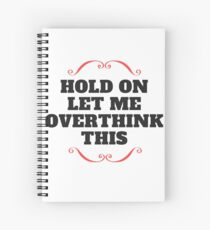 Hold on let me overthink this Spiral Notebook