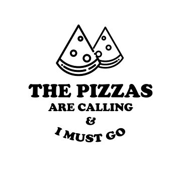 Funny The Pizzas Are Calling And I Must Go Shirt by IntrepiShirts