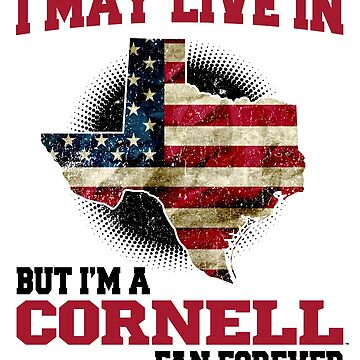 I MAY LIVE In Texas but I am a Cornell Fan Forever white shirt by djpraxis