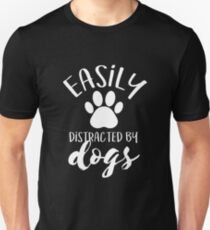 Funny Pet Owner Easily Distracted By Dogs Unisex T-Shirt