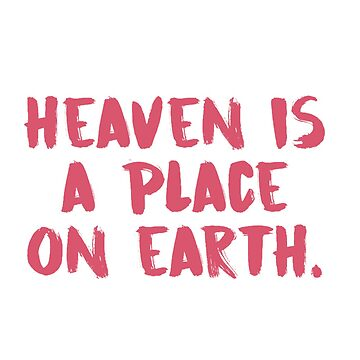heaven is a place on earth by billiepaiged