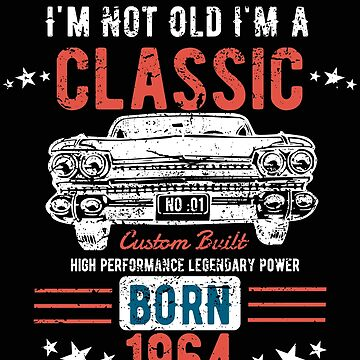 54th Birthday Distressed Design - Im Not Old Im A Classic Born 1964 by kudostees