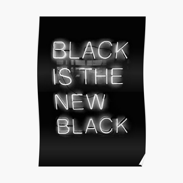 Black Is The New Black Poster