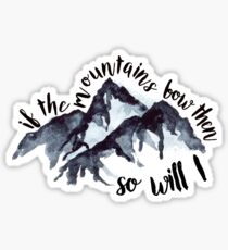 if the mountains bow then so will i Sticker