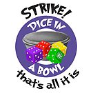 Strike! Dice in a Bowl by emilyRose3