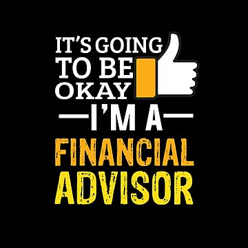 It's Going To Be Okay I'm A Financial Advisor by stuch75