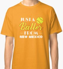 Just A Baller From New Mexico Classic T-Shirt