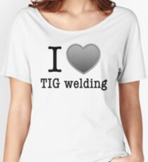 I love Tig Welding Women's Relaxed Fit T-Shirt