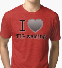 I love Tig Welding Tri-blend T-Shirt